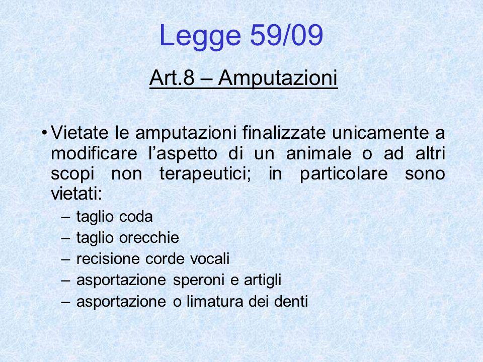 Legge 59/09 Art.8 – Amputazioni Vietate le amputazioni finalizzate unicamente a modificare laspetto di un animale o ad altri scopi non terapeutici; in