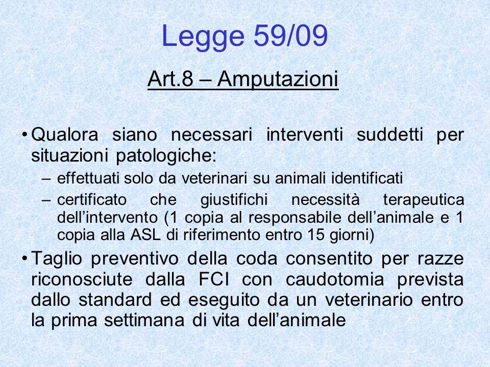 Legge 59/09 Art.8 – Amputazioni Qualora siano necessari interventi suddetti per situazioni patologiche: –effettuati solo da veterinari su animali iden