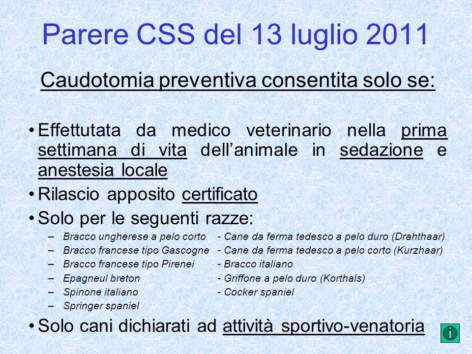 Parere CSS del 13 luglio 2011 Caudotomia preventiva consentita solo se: Effettutata da medico veterinario nella prima settimana di vita dellanimale in