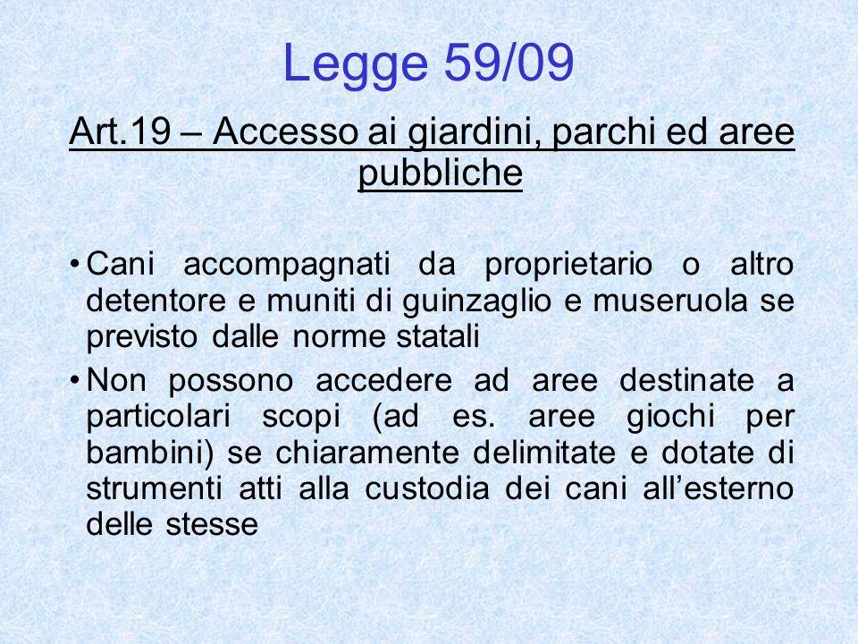 Legge 59/09 Art.19 – Accesso ai giardini, parchi ed aree pubbliche Cani accompagnati da proprietario o altro detentore e muniti di guinzaglio e museru