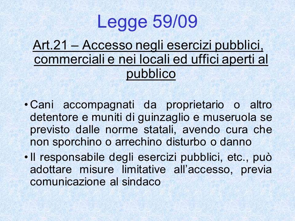 Legge 59/09 Art.21 – Accesso negli esercizi pubblici, commerciali e nei locali ed uffici aperti al pubblico Cani accompagnati da proprietario o altro