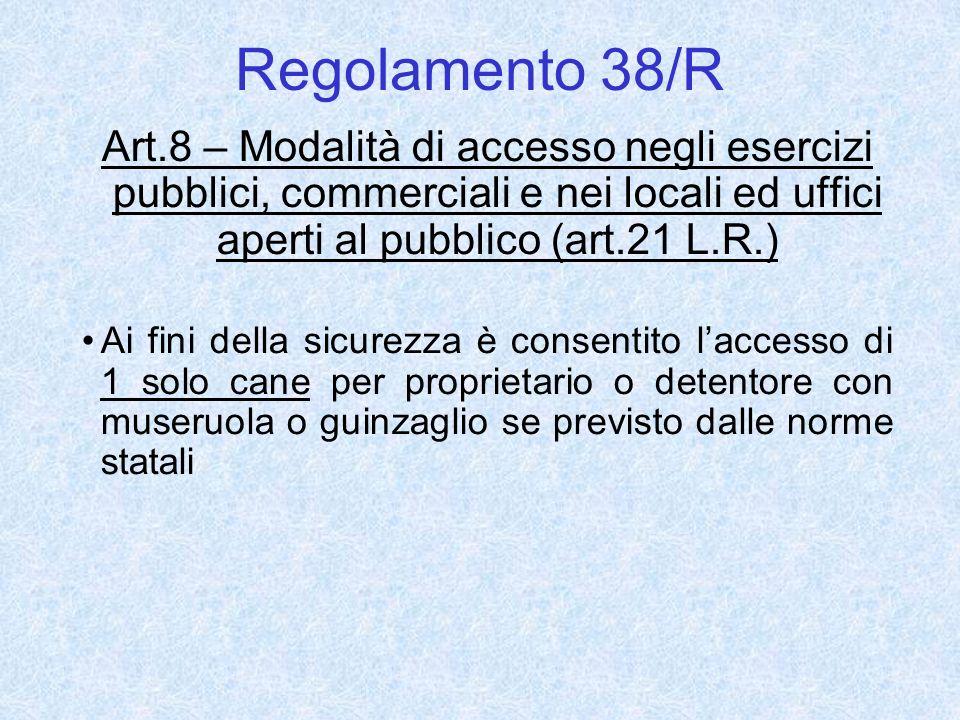 Regolamento 38/R Art.8 – Modalità di accesso negli esercizi pubblici, commerciali e nei locali ed uffici aperti al pubblico (art.21 L.R.) Ai fini dell