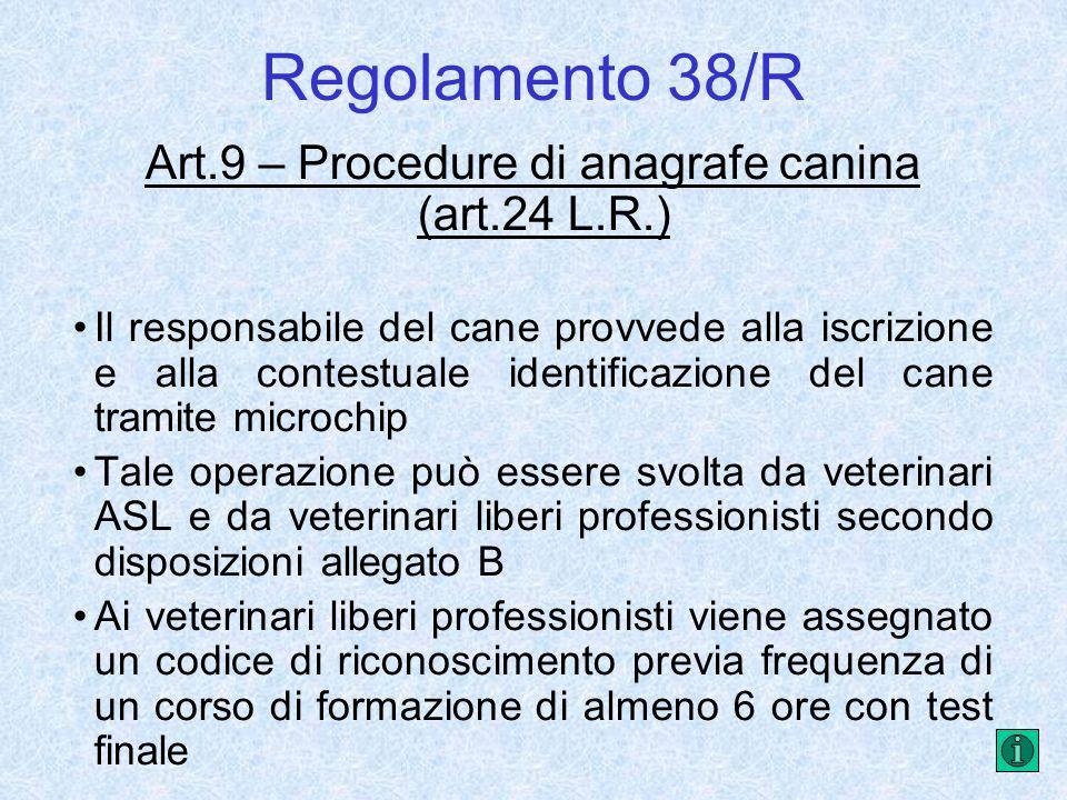 Regolamento 38/R Art.9 – Procedure di anagrafe canina (art.24 L.R.) Il responsabile del cane provvede alla iscrizione e alla contestuale identificazio