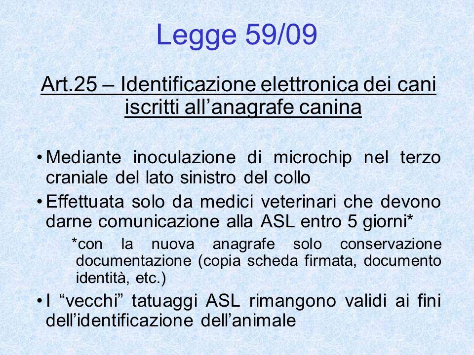 Legge 59/09 Art.25 – Identificazione elettronica dei cani iscritti allanagrafe canina Mediante inoculazione di microchip nel terzo craniale del lato s