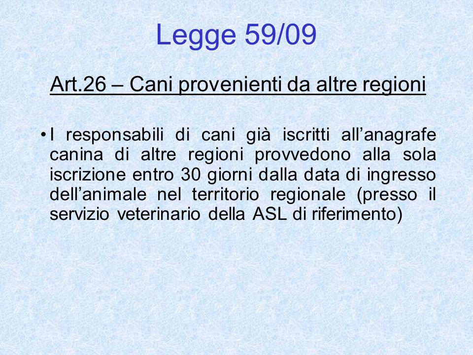 Legge 59/09 Art.26 – Cani provenienti da altre regioni I responsabili di cani già iscritti allanagrafe canina di altre regioni provvedono alla sola is