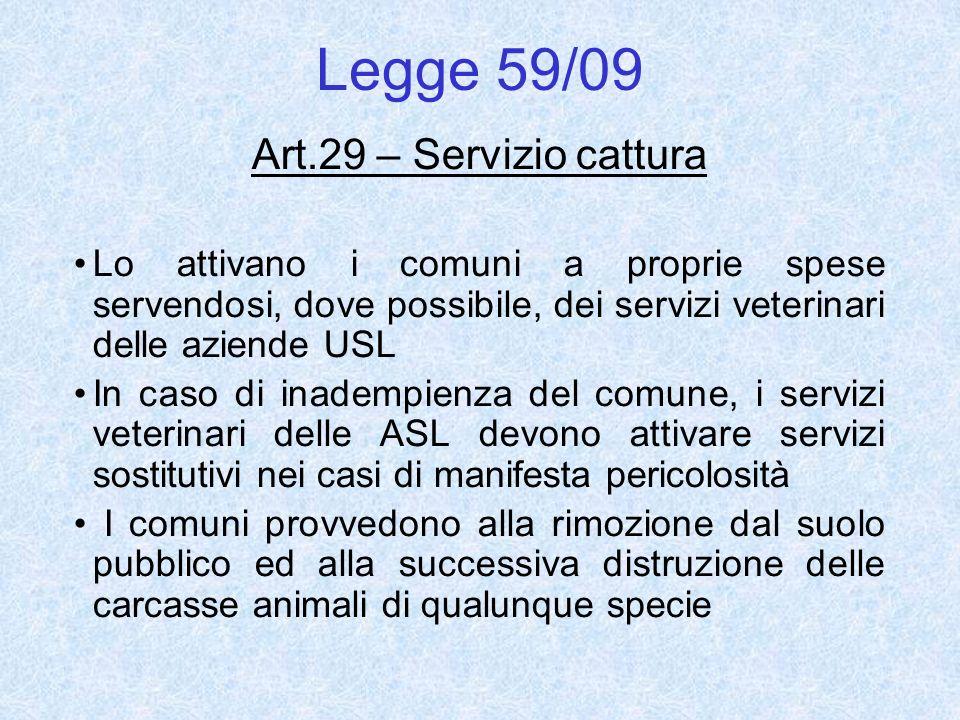 Legge 59/09 Art.29 – Servizio cattura Lo attivano i comuni a proprie spese servendosi, dove possibile, dei servizi veterinari delle aziende USL In cas