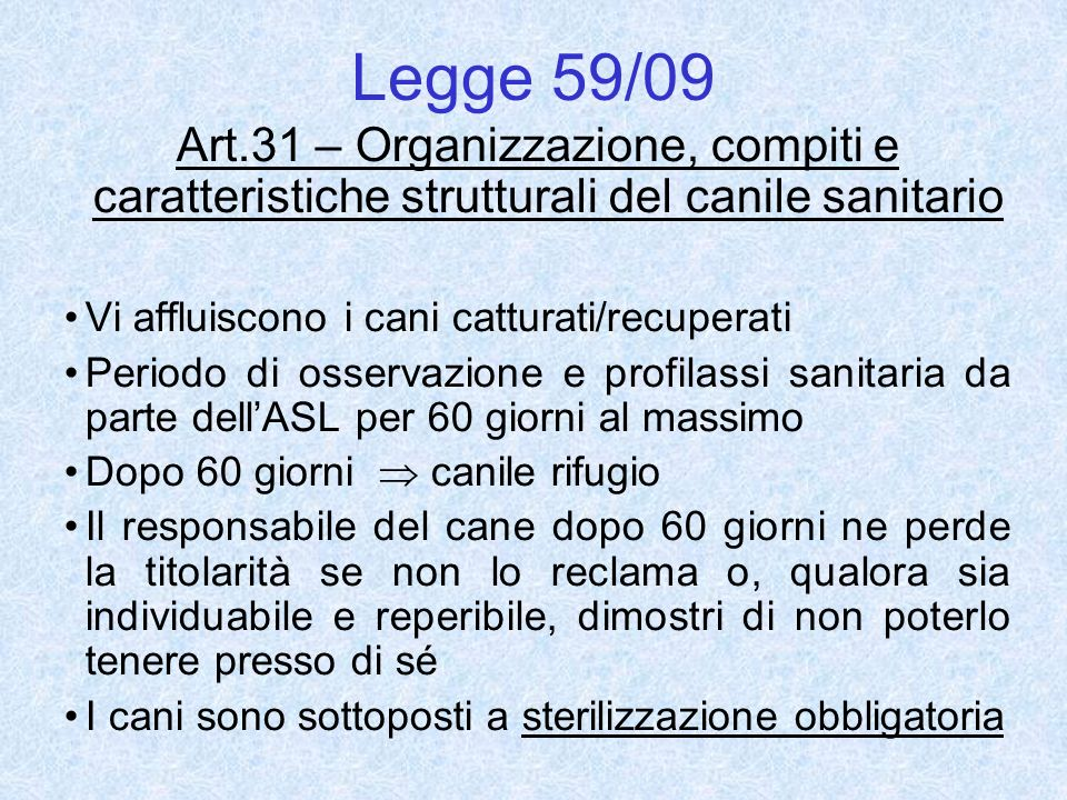 Legge 59/09 Art.31 – Organizzazione, compiti e caratteristiche strutturali del canile sanitario Vi affluiscono i cani catturati/recuperati Periodo di