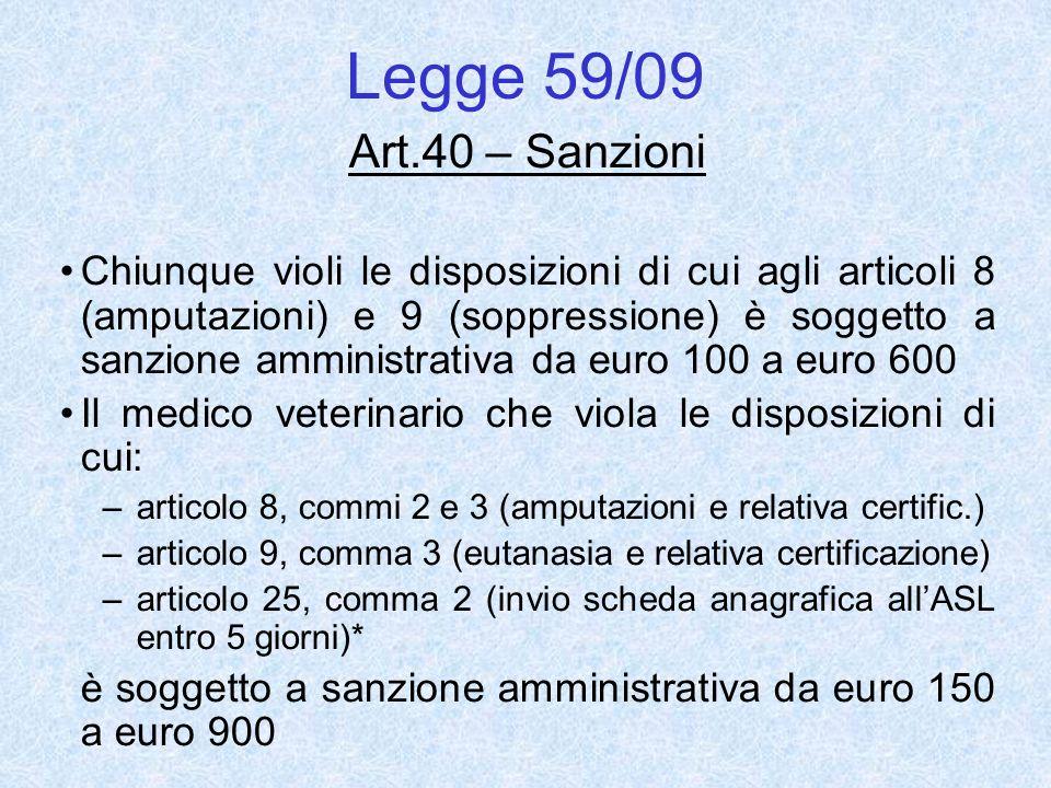 Legge 59/09 Art.40 – Sanzioni Chiunque violi le disposizioni di cui agli articoli 8 (amputazioni) e 9 (soppressione) è soggetto a sanzione amministrat