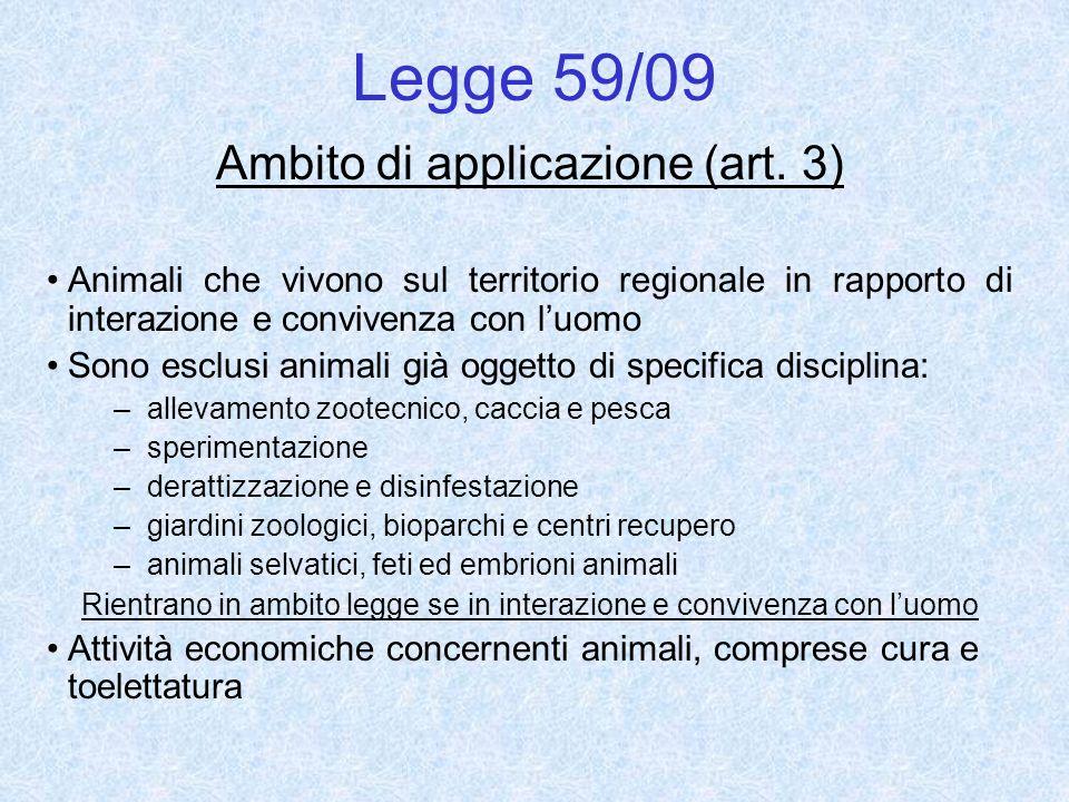 Legge 59/09 Ambito di applicazione (art. 3) Animali che vivono sul territorio regionale in rapporto di interazione e convivenza con luomo Sono esclusi