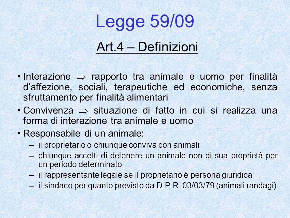 Legge 59/09 Art.4 – Definizioni Interazione rapporto tra animale e uomo per finalità daffezione, sociali, terapeutiche ed economiche, senza sfruttamen