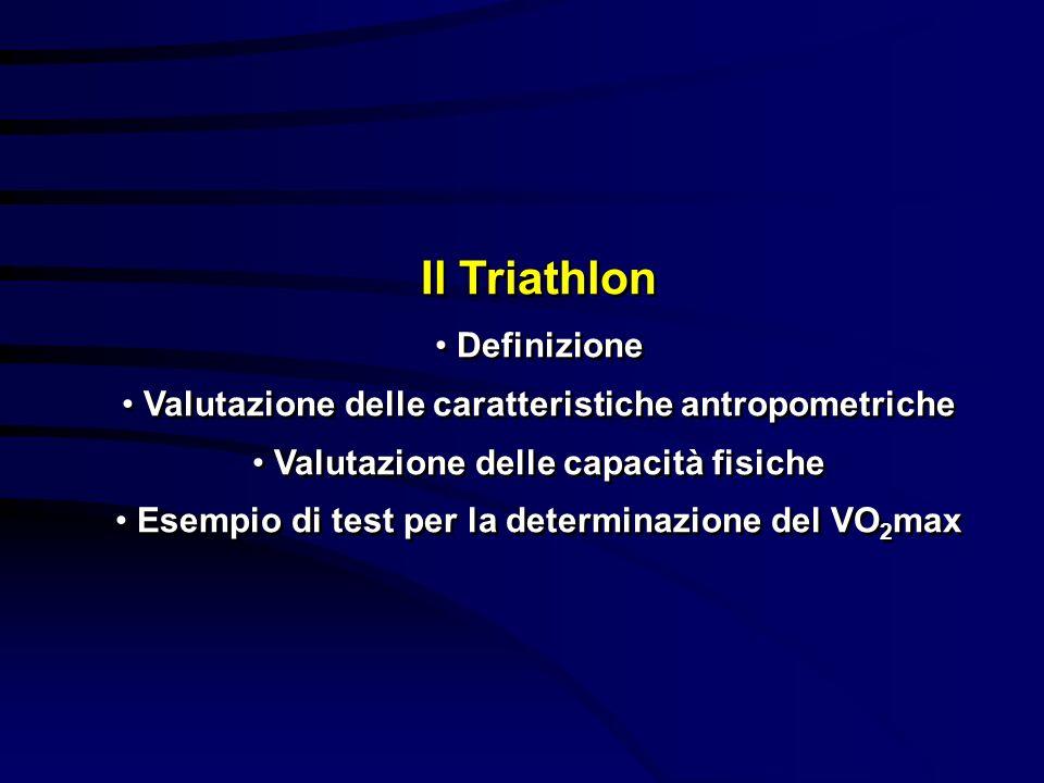 Il Triathlon Definizione Valutazione delle caratteristiche antropometriche Valutazione delle capacità fisiche Esempio di test per la determinazione de
