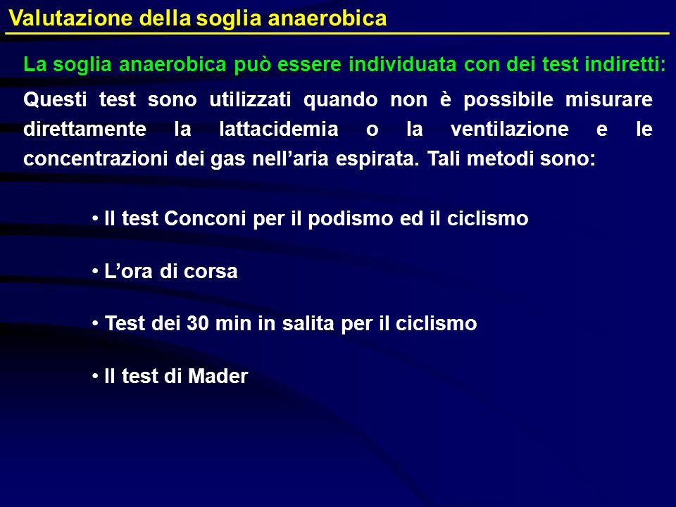 Valutazione della soglia anaerobica La soglia anaerobica può essere individuata con dei test indiretti: Questi test sono utilizzati quando non è possi