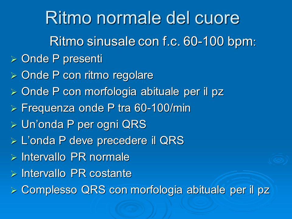 Ritmo normale del cuore Ritmo sinusale con f.c. 60-100 bpm : Onde P presenti Onde P presenti Onde P con ritmo regolare Onde P con ritmo regolare Onde
