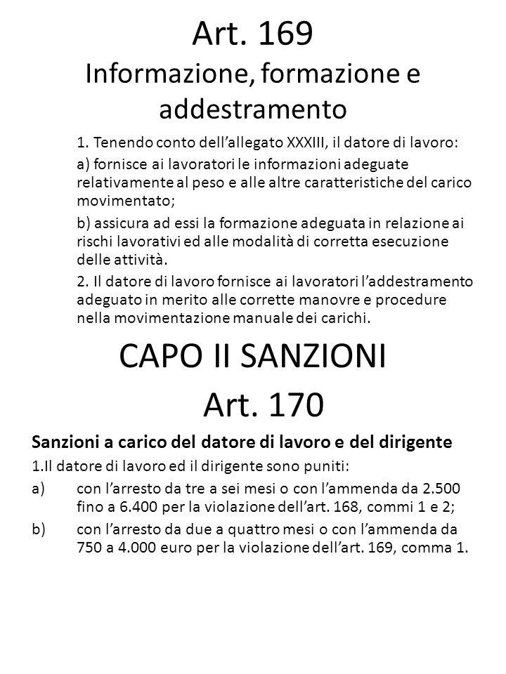 Art. 169 Informazione, formazione e addestramento 1. Tenendo conto dellallegato XXXIII, il datore di lavoro: a) fornisce ai lavoratori le informazioni