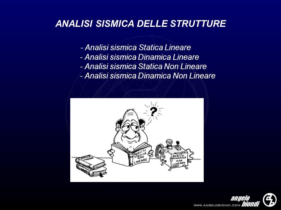 ANALISI SISMICA DELLE STRUTTURE - Analisi sismica Statica Lineare - Analisi sismica Dinamica Lineare - Analisi sismica Statica Non Lineare - Analisi s