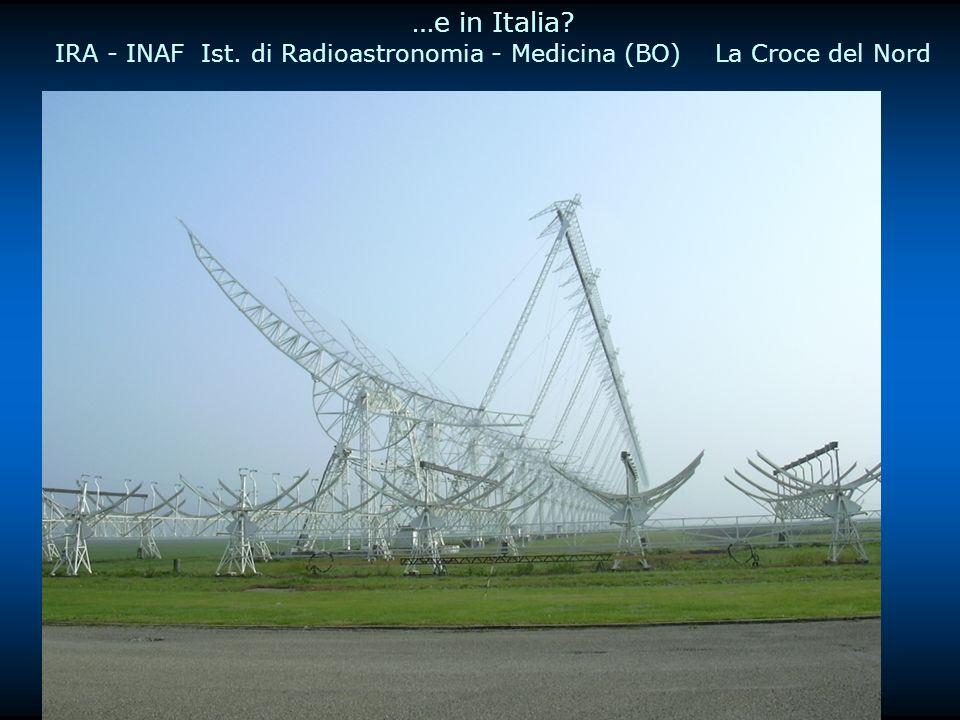 …e in Italia? IRA - INAF Ist. di Radioastronomia - Medicina (BO) La Croce del Nord