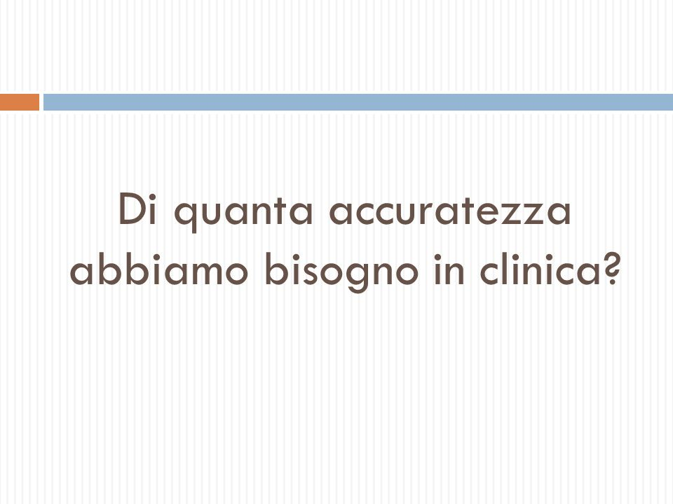 Di quanta accuratezza abbiamo bisogno in clinica?