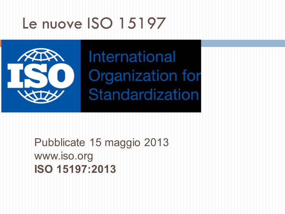 Le nuove ISO 15197 Pubblicate 15 maggio 2013 www.iso.org ISO 15197:2013