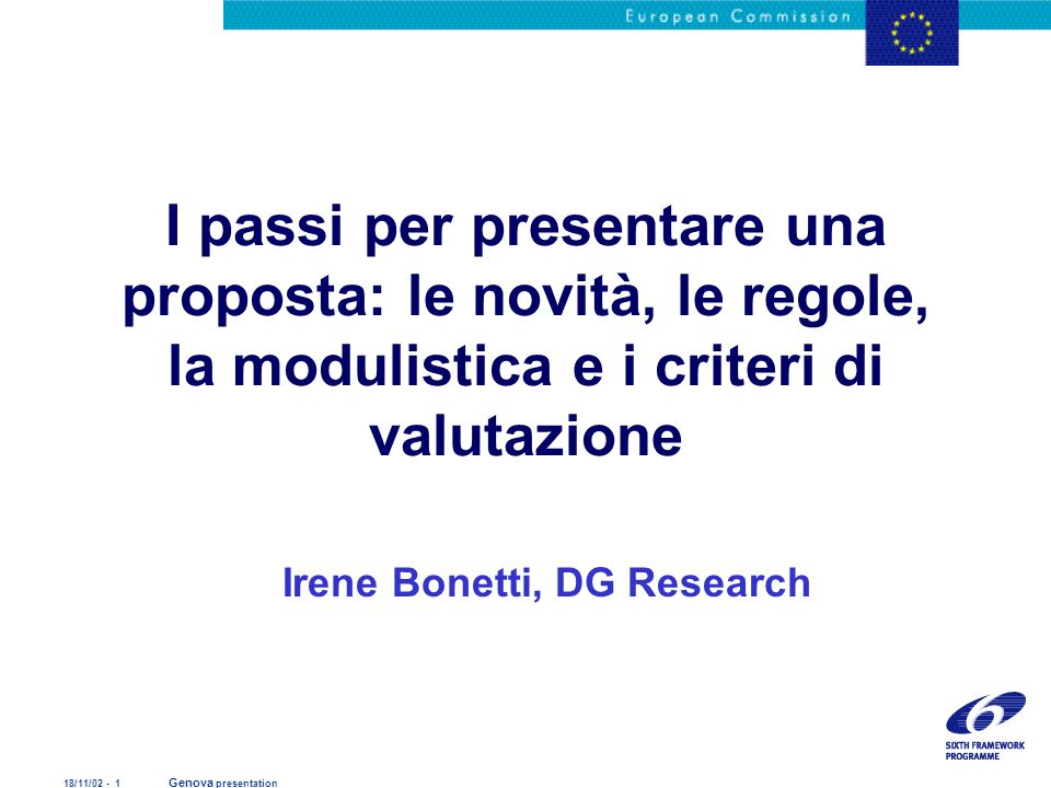 18/11/02 - 1 Genova presentation I passi per presentare una proposta: le novità, le regole, la modulistica e i criteri di valutazione Irene Bonetti, D