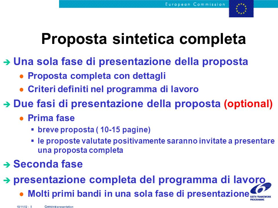 18/11/02 - 6 Genova presentation Bando di gara Proposta completa Pre proposta Pre registrazione Pre verifica Ethical review Contract negotiation Firma del contratto Rifiuto delle (pre) proposte Una fase Due fasi Valutazione della pre proposta Proposta completa Valutazione della proposta