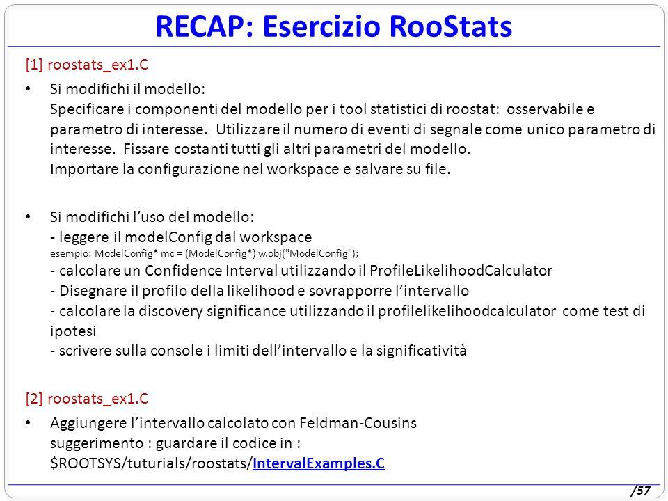 /57 [1] roostats_ex1.C Si modifichi il modello: Specificare i componenti del modello per i tool statistici di roostat: osservabile e parametro di interesse.