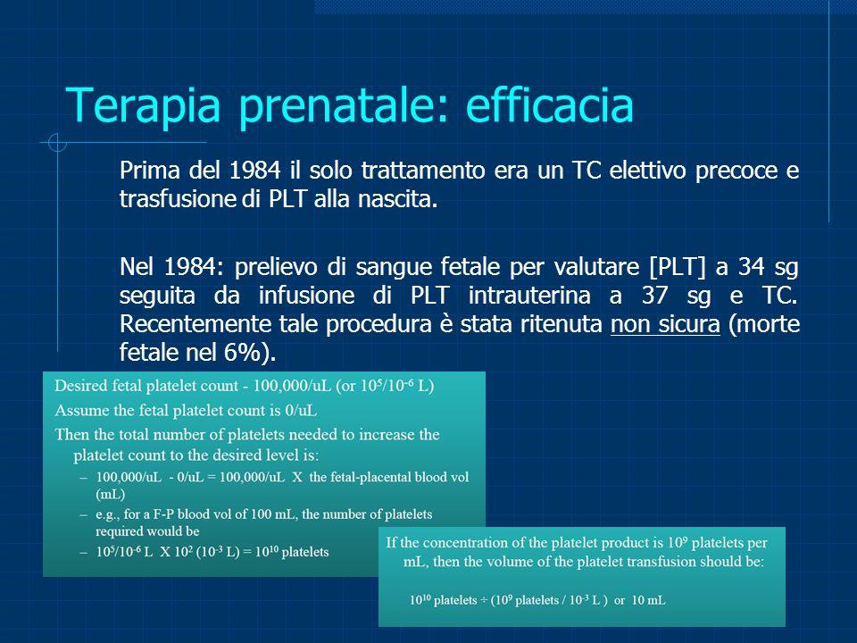 Terapia prenatale: efficacia Prima del 1984 il solo trattamento era un TC elettivo precoce e trasfusione di PLT alla nascita. Nel 1984: prelievo di sa