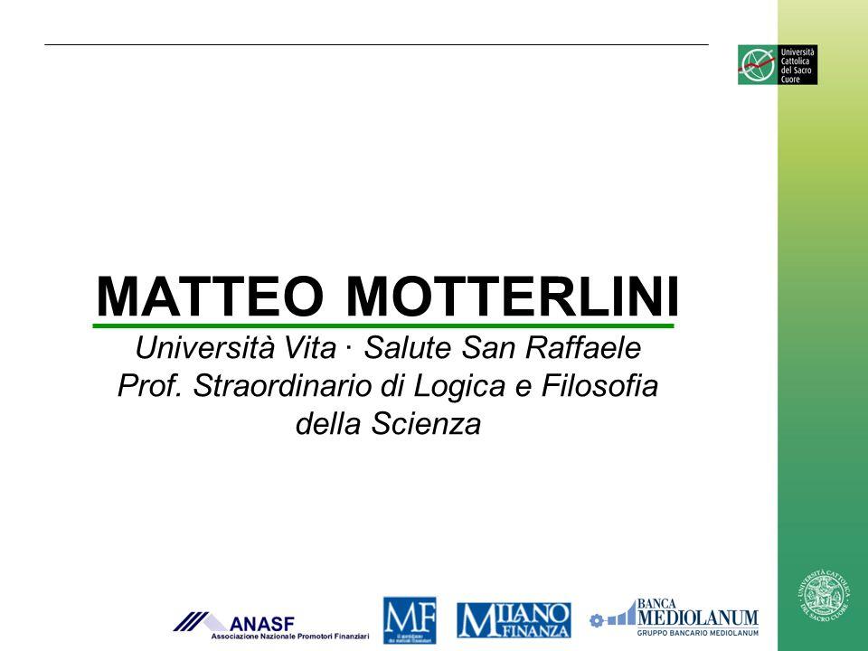 MATTEO MOTTERLINI Università Vita · Salute San Raffaele Prof. Straordinario di Logica e Filosofia della Scienza