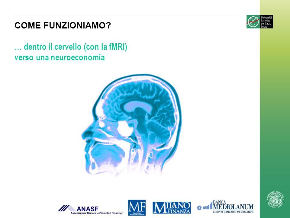 COME FUNZIONIAMO? … dentro il cervello (con la fMRI) verso una neuroeconomia