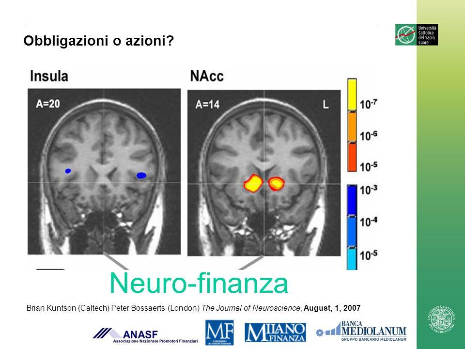 Brian Kuntson (Caltech) Peter Bossaerts (London) The Journal of Neuroscience, August, 1, 2007 Neuro-finanza Obbligazioni o azioni?
