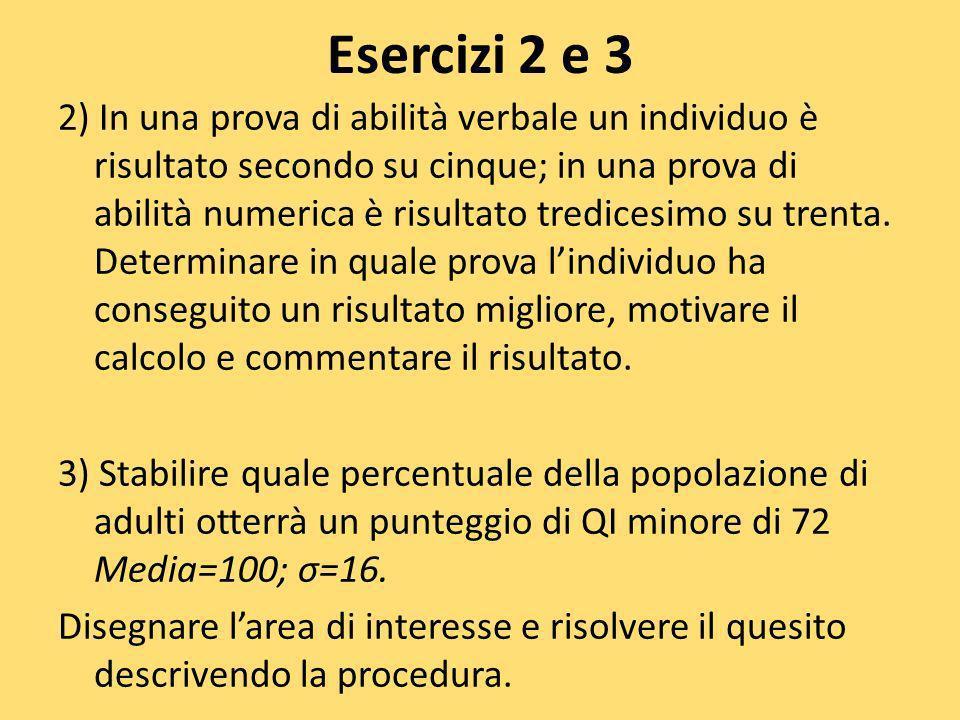 Esercizi 2 e 3 2) In una prova di abilità verbale un individuo è risultato secondo su cinque; in una prova di abilità numerica è risultato tredicesimo