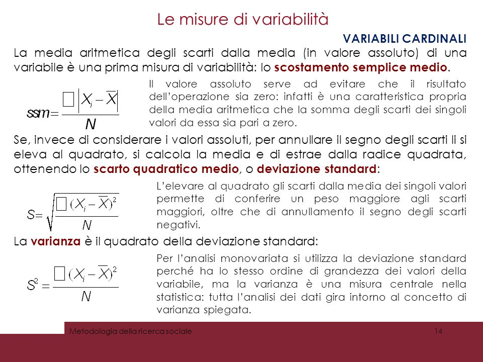 Le misure di variabilità VARIABILI CARDINALI La media aritmetica degli scarti dalla media (in valore assoluto) di una variabile è una prima misura di variabilità: lo scostamento semplice medio.