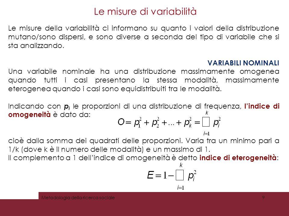 Le misure di variabilità Le misure della variabilità ci informano su quanto i valori della distribuzione mutano/sono dispersi, e sono diverse a seconda del tipo di variabile che si sta analizzando.
