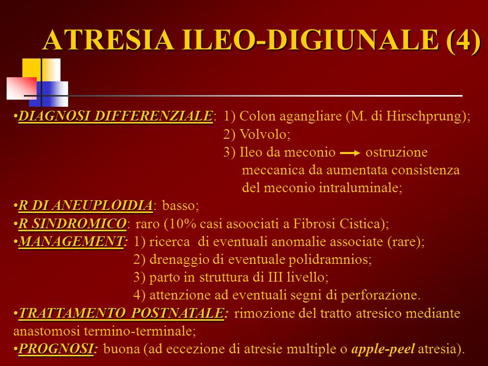 ATRESIA ILEO-DIGIUNALE (4) DIAGNOSI DIFFERENZIALEDIAGNOSI DIFFERENZIALE: 1) Colon agangliare (M. di Hirschprung); 2) Volvolo; 3) Ileo da meconio ostru
