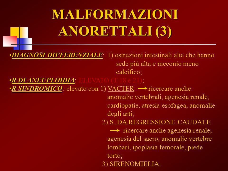 MALFORMAZIONI ANORETTALI (3) DIAGNOSI DIFFERENZIALEDIAGNOSI DIFFERENZIALE: 1) ostruzioni intestinali alte che hanno sede più alta e meconio meno calci