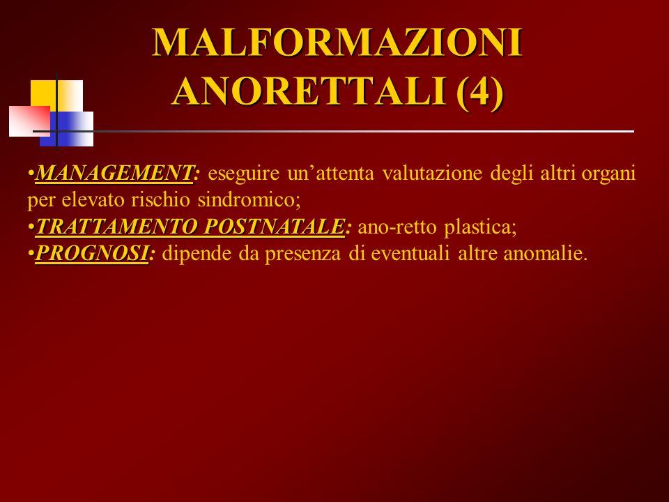MALFORMAZIONI ANORETTALI (4) MANAGEMENTMANAGEMENT: eseguire unattenta valutazione degli altri organi per elevato rischio sindromico; TRATTAMENTO POSTN