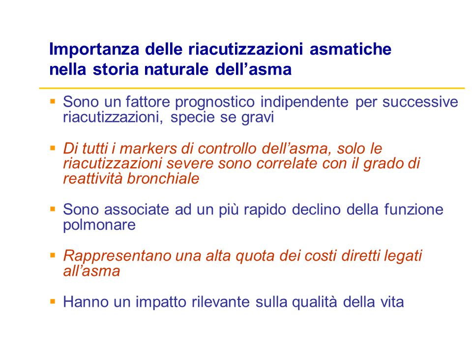 Importanza delle riacutizzazioni asmatiche nella storia naturale dellasma Sono un fattore prognostico indipendente per successive riacutizzazioni, spe