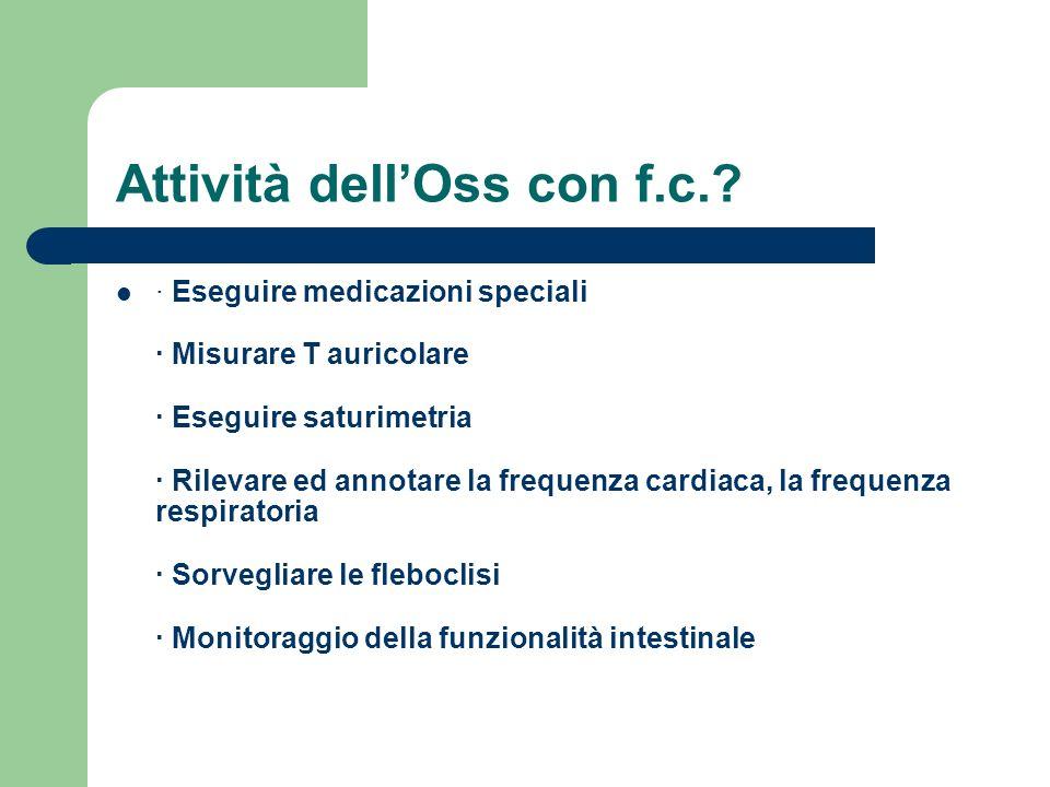 Attività dellOss con f.c.? · Eseguire medicazioni speciali · Misurare T auricolare · Eseguire saturimetria · Rilevare ed annotare la frequenza cardiac