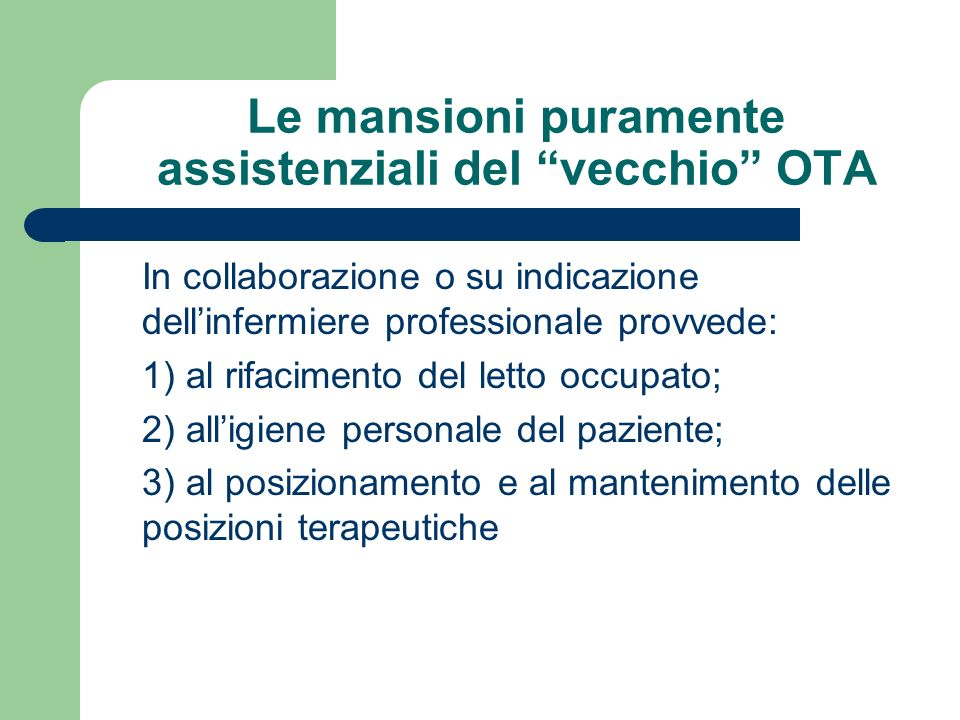 Le mansioni puramente assistenziali del vecchio OTA In collaborazione o su indicazione dellinfermiere professionale provvede: 1) al rifacimento del le