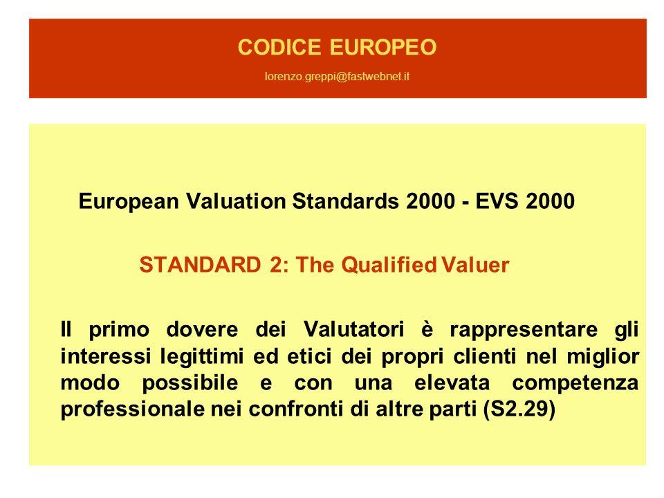 CODICE EUROPEO lorenzo.greppi@fastwebnet.it European Valuation Standards 2000 - EVS 2000 STANDARD 2: The Qualified Valuer Il primo dovere dei Valutato