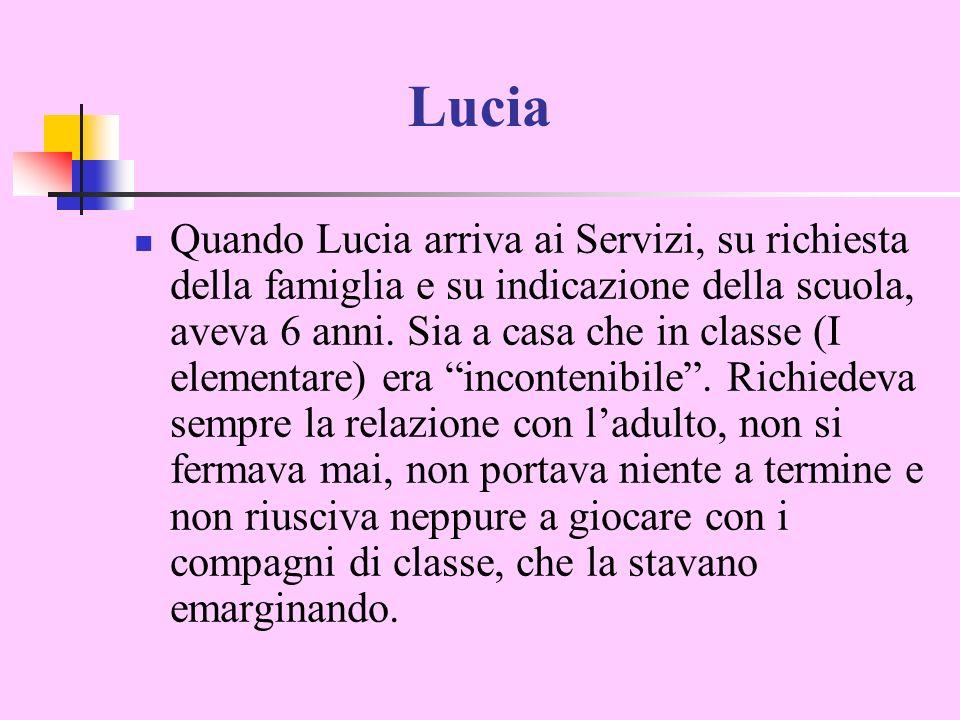 Lucia Quando Lucia arriva ai Servizi, su richiesta della famiglia e su indicazione della scuola, aveva 6 anni.