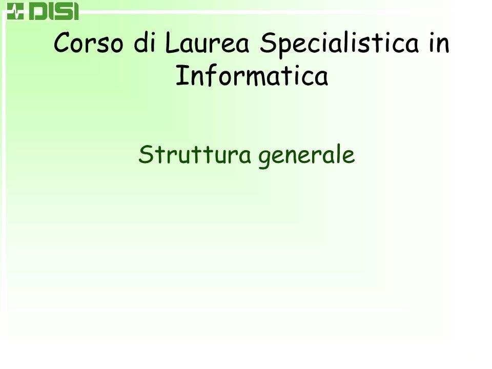 Corso di Laurea Specialistica in Informatica Struttura generale
