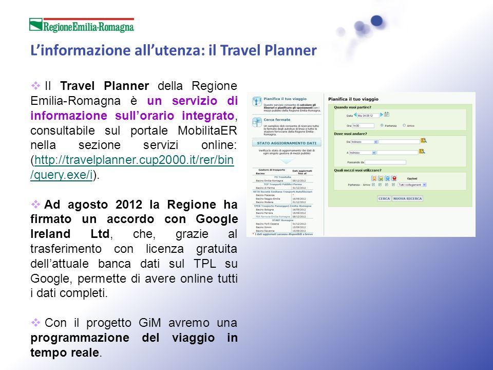 Il Travel Planner della Regione Emilia-Romagna è un servizio di informazione sullorario integrato, consultabile sul portale MobilitaER nella sezione servizi online: (http://travelplanner.cup2000.it/rer/bin /query.exe/i).http://travelplanner.cup2000.it/rer/bin /query.exe/i Ad agosto 2012 la Regione ha firmato un accordo con Google Ireland Ltd, che, grazie al trasferimento con licenza gratuita dellattuale banca dati sul TPL su Google, permette di avere online tutti i dati completi.