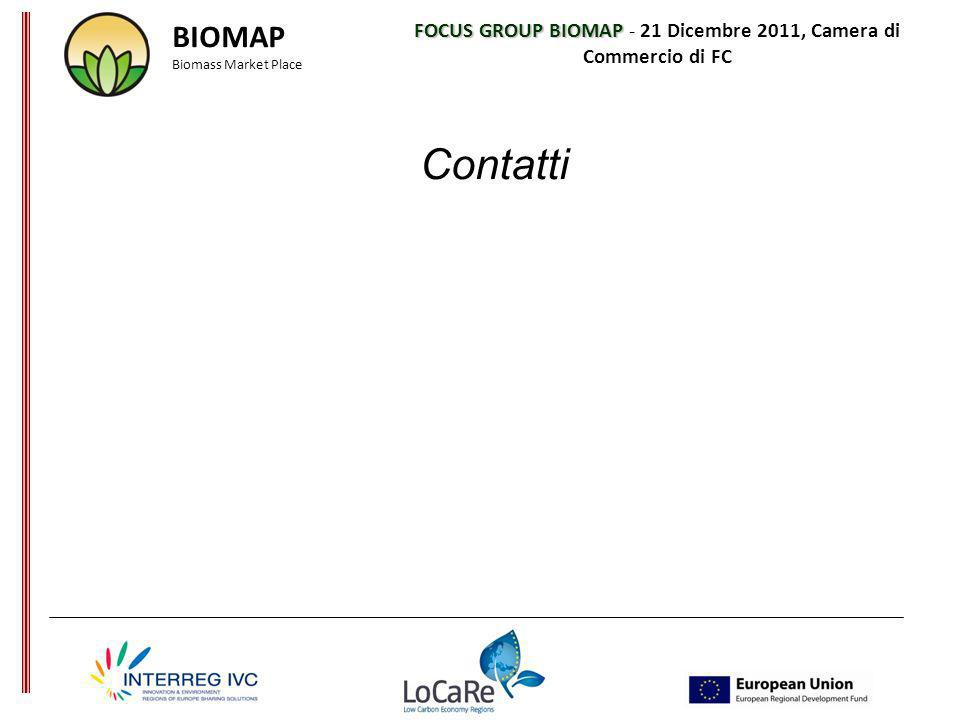 FOCUS GROUP BIOMAP FOCUS GROUP BIOMAP - 21 Dicembre 2011, Camera di Commercio di FC Contatti BIOMAP Biomass Market Place
