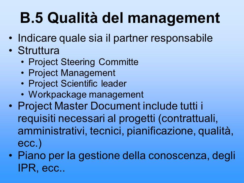 B.5 Qualità del management Indicare quale sia il partner responsabile Struttura Project Steering Committe Project Management Project Scientific leader
