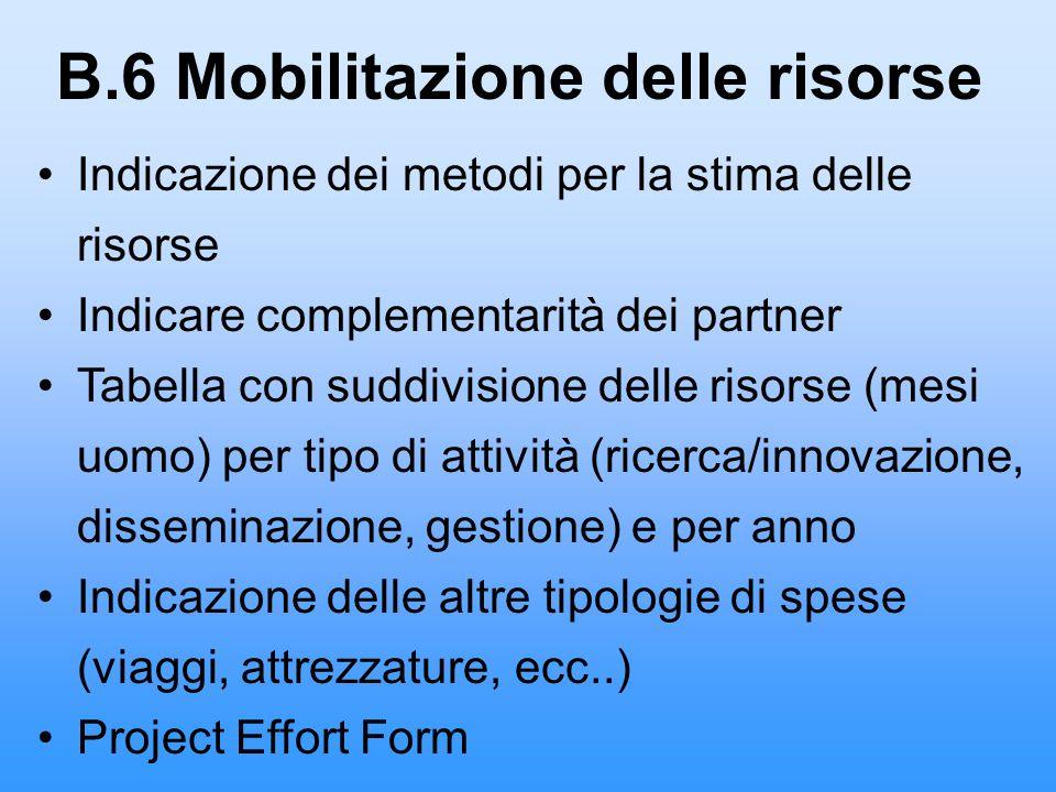 B.6 Mobilitazione delle risorse Indicazione dei metodi per la stima delle risorse Indicare complementarità dei partner Tabella con suddivisione delle