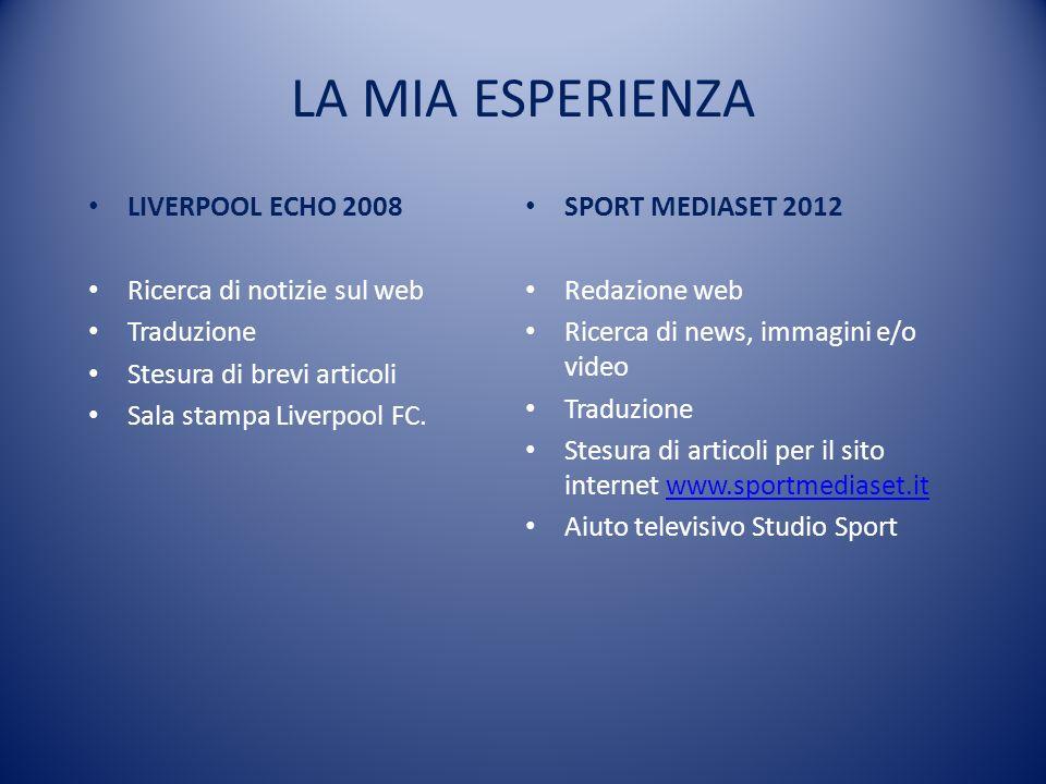 LA MIA ESPERIENZA LIVERPOOL ECHO 2008 Ricerca di notizie sul web Traduzione Stesura di brevi articoli Sala stampa Liverpool FC. SPORT MEDIASET 2012 Re