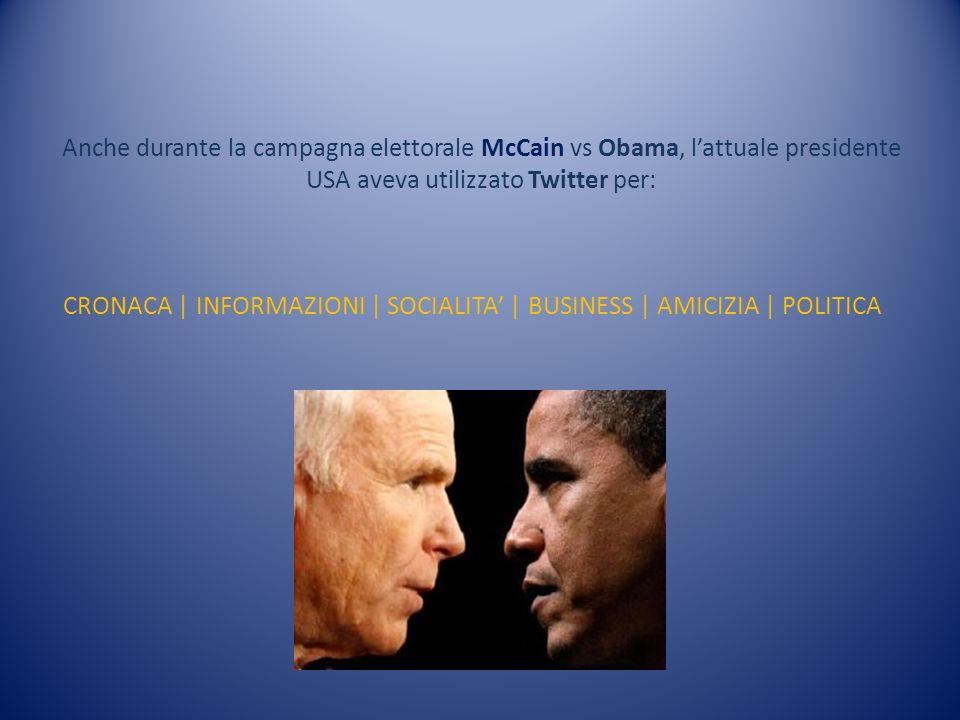 Anche durante la campagna elettorale McCain vs Obama, lattuale presidente USA aveva utilizzato Twitter per: CRONACA | INFORMAZIONI | SOCIALITA | BUSIN