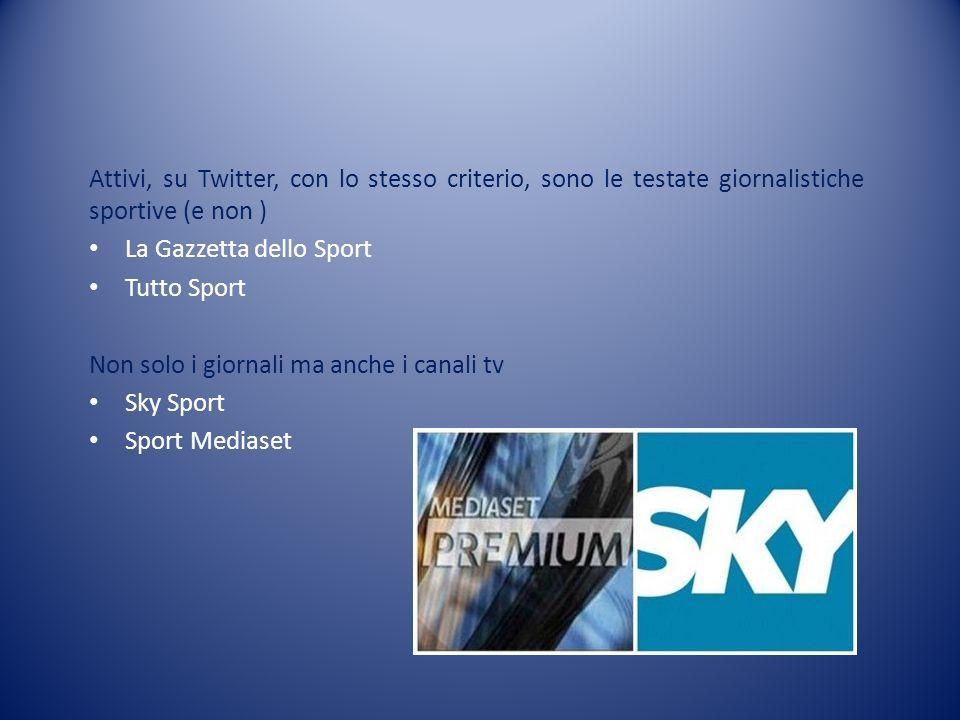 Attivi, su Twitter, con lo stesso criterio, sono le testate giornalistiche sportive (e non ) La Gazzetta dello Sport Tutto Sport Non solo i giornali m
