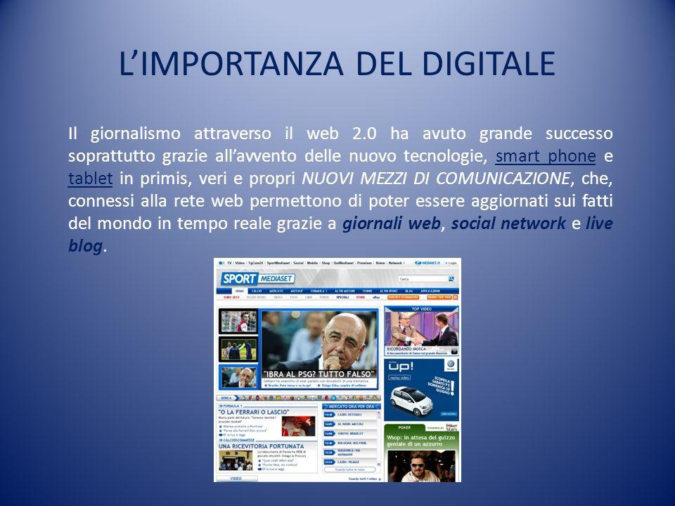 IL GIORNALISMO DIGITALE Soltanto dopo il 2006 le versioni digitali di la Repubblica, Corriere della sera e La Gazzetta dello Sport iniziano ad arricchire con reportage e video i loro contenuti.