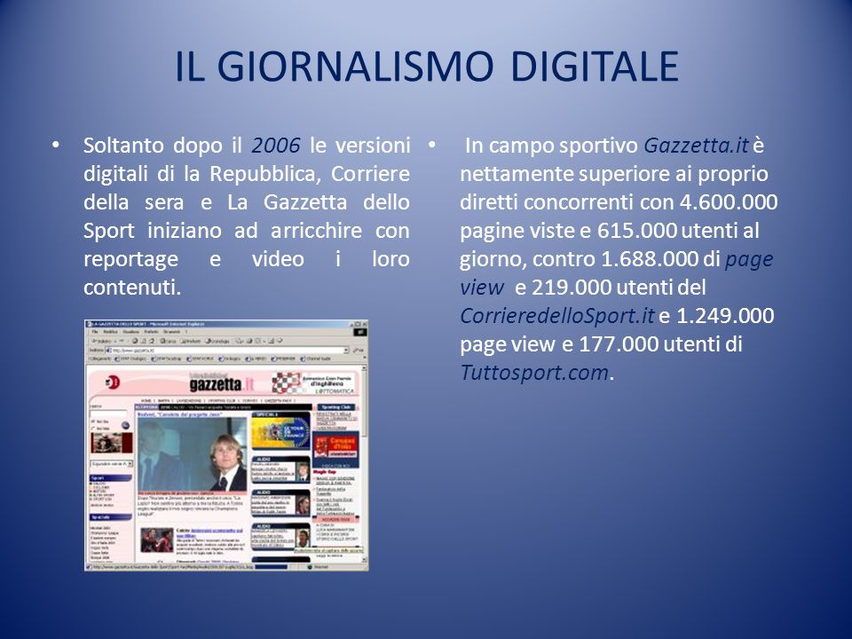 IL GIORNALISMO DIGITALE Soltanto dopo il 2006 le versioni digitali di la Repubblica, Corriere della sera e La Gazzetta dello Sport iniziano ad arricch